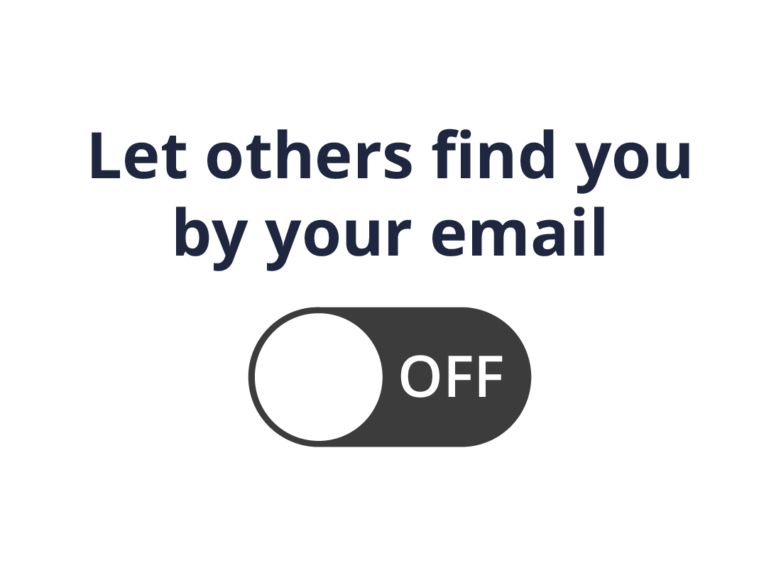 The Let others find you by your email option set to Off.