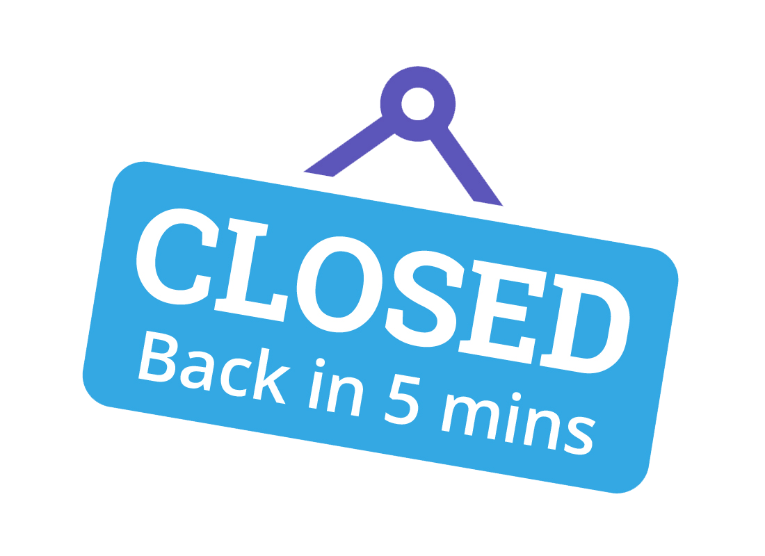 An old fashioned 'closed, back in 5 mins' sign you sometimes see on a shop door