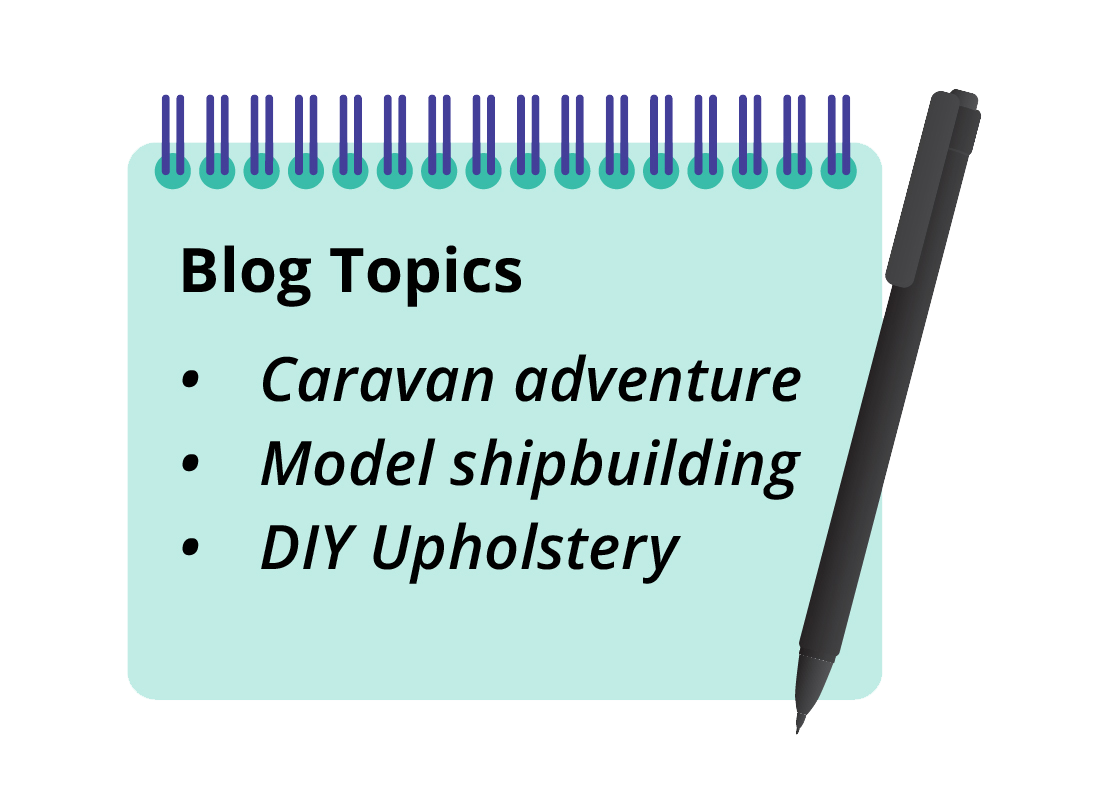 Jot down some of your hobbies and activities - any of them can become a blog subject
